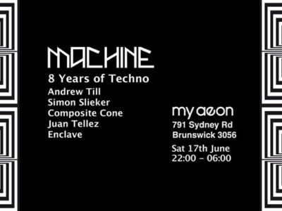 Machine :: 8 Years of Techno: June 17th@ MyAeon