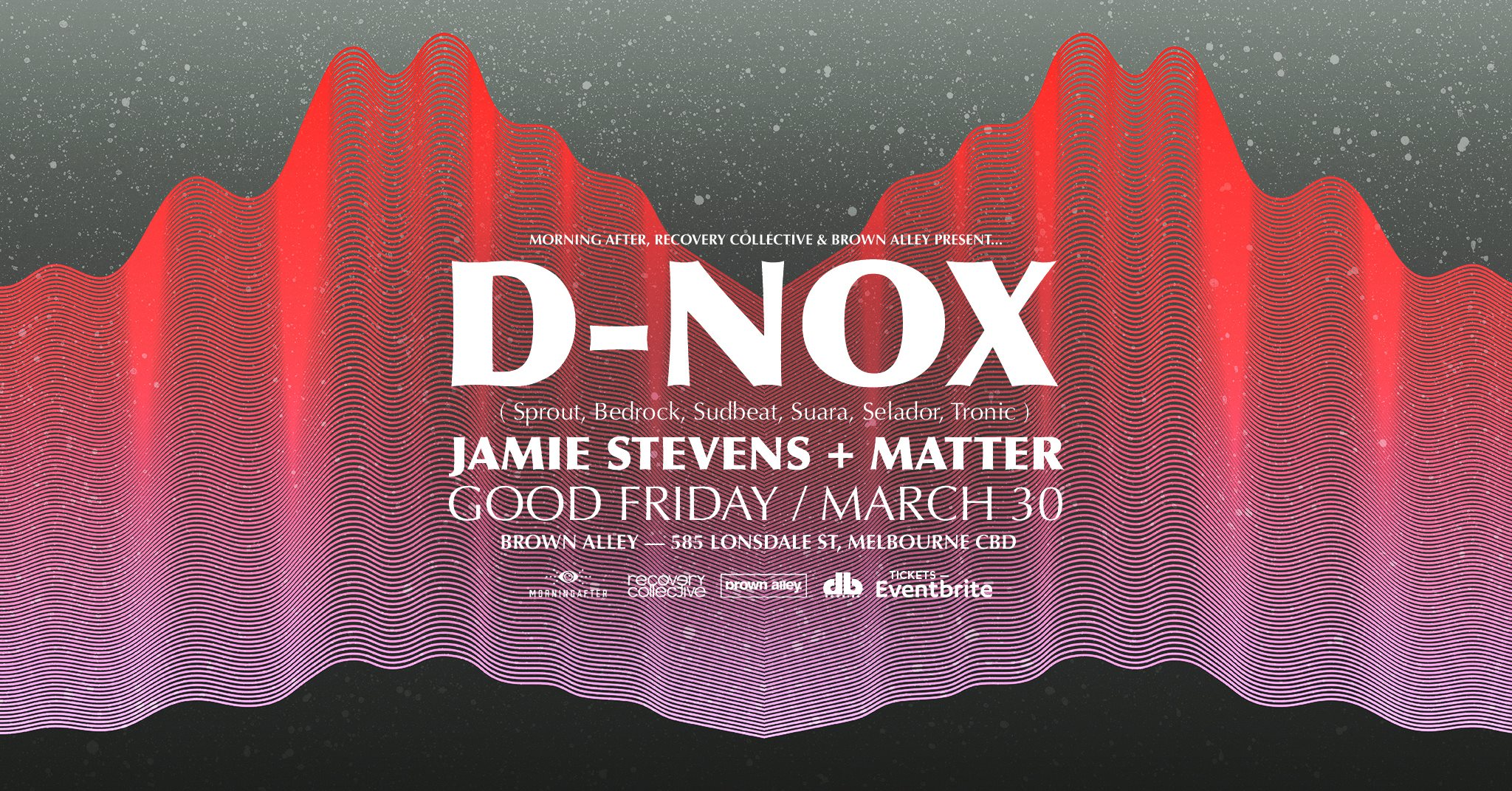 D-Nox, Jamie Stevens, Matter : 30th March @ Brown Alley