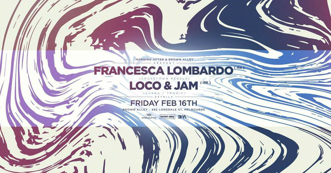Francesca Lombardo + Loco & Jam @ Brown Alley - 16th Febuary